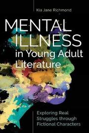 Mental Illness in Young Adult Literature by Kia Jane Richmond