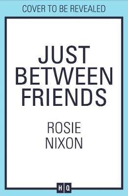 Just Between Friends by Rosie Nixon