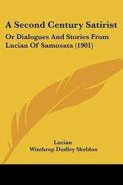 A Second Century Satirist: Or Dialogues and Stories from Lucian of Samosata (1901) by . Lucian