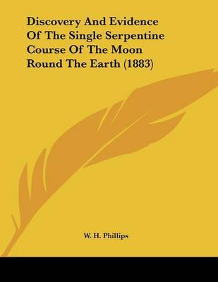 Discovery and Evidence of the Single Serpentine Course of the Moon Round the Earth (1883) by W H Phillips image