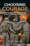 Choosing Courage: Inspiring True Stories of What It Means to Be a Hero by Peter Collier