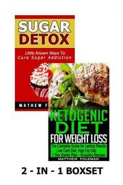 Sugar Detox: Ketogenic Diet for Weight Loss: 2 - In - 1 Boxset by Matthew Foleman image