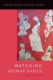 Watching Weimar Dance by Kate Elswit