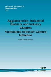 Agglomeration, Industrial Districts and Industry Clusters by Brett Anitra Gilbert