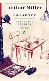 Presence: Collected Stories by Arthur Miller