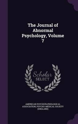 The Journal of Abnormal Psychology, Volume 7