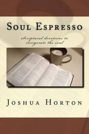 Soul Espresso by Joshua Horton