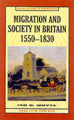 Migration and Society in Britain, 1550-1830 by Ian D Whyte