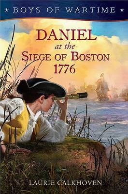 Boys of Wartime: Daniel at the Siege of Boston, 1776 by Laurie Calkhoven image