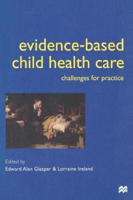 Evidence-based Child Health Care by Alan Glasper