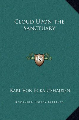 Cloud Upon the Sanctuary by Karl, von Eckhartshausen