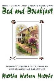 How to Start and Operate Your Own Bed-and-Breakfast by Martha W. Murphy