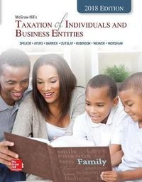 McGraw-Hill's Taxation of Individuals and Business Entities 2018 Edition by Brian C. Spilker