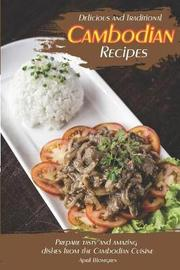 Delicious and Traditional Cambodian Recipes by April Blomgren