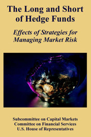 The Long and Short of Hedge Funds: Effects of Strategies for Managing Market Risk by Subcommittee on Capital Markets image
