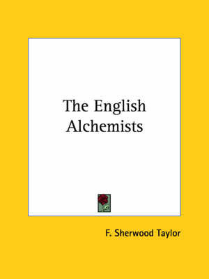 The English Alchemists by F.Sherwood Taylor