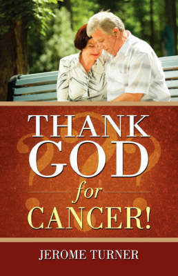 Thank God for Cancer! by Jerome Turner