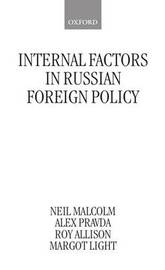Internal Factors in Russian Foreign Policy by Neil Malcolm