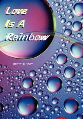 Love is a Rainbow by Betty Brady image
