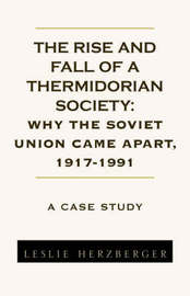 The Rise and Fall of a Thermidorian Society: A Case Study by Leslie Herzberger image
