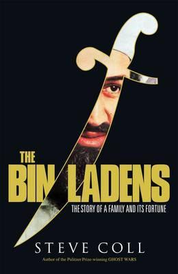 The Bin Ladens: Oil, Money, Terrorism and the Secret Saudi World by Steve Coll