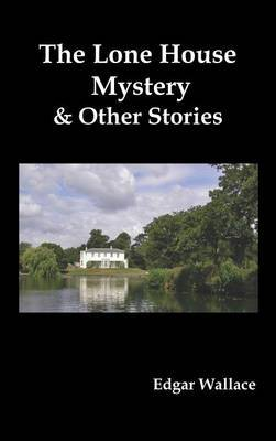 The Lone House Mystery and Other Stories by Edgar Wallace