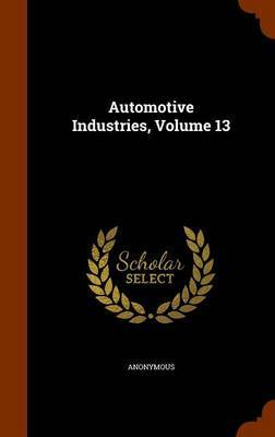 Automotive Industries, Volume 13 by * Anonymous