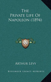 The Private Life of Napoleon (1894) by Arthur Levy