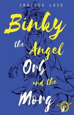 Binky the Angel Orb and the Morg: No. 1 by Jhaicee Love