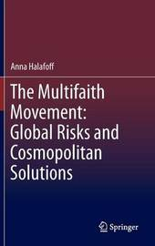 The Multifaith Movement: Global Risks and Cosmopolitan Solutions by Anna Halafoff