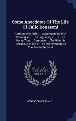 Some Anecdotes of the Life of Julio Bonasoni by George Cumberland