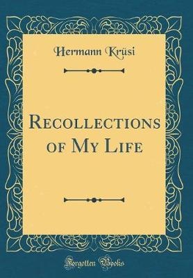 Recollections of My Life (Classic Reprint) by Hermann Krusi