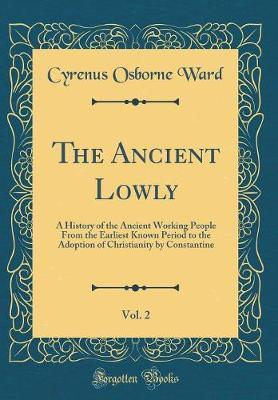 The Ancient Lowly, Vol. 2 by C Osborne Ward