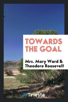 Towards the Goal by Mrs Mary Ward