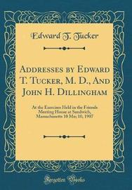 Addresses by Edward T. Tucker, M. D., and John H. Dillingham by Edward T Tucker image