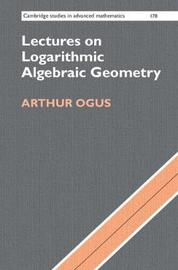 Lectures on Logarithmic Algebraic Geometry by Arthur Ogus