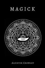 Magick (Annotated) by Aleister Crowley