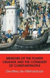 Memoirs of The Fourth Crusade and The Conquest of Constantinople by Geoffrey de Villehardouin