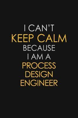 I Can't Keep Calm Because I Am A Process Design Engineer by Blue Stone Publishers image