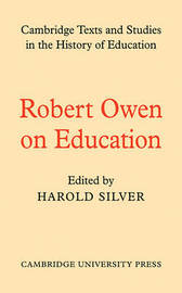 Cambridge Texts and Studies in the History of Education by Robert Owen