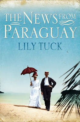 The News from Paraguay by Lily Tuck image