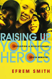 Raising Up Young Heroes by Efrem Smith