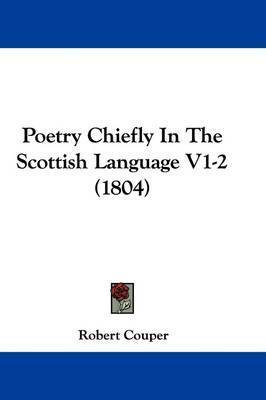 Poetry Chiefly In The Scottish Language V1-2 (1804) by Robert Couper