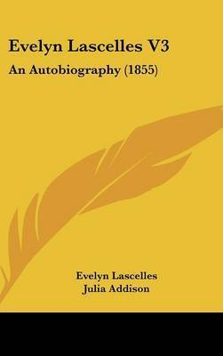 Evelyn Lascelles V3: An Autobiography (1855) by Evelyn Lascelles