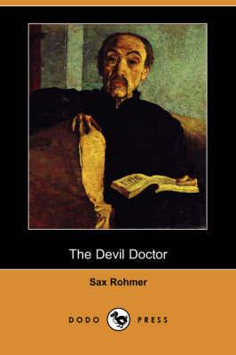 The Devil Doctor (Dodo Press) by Professor Sax Rohmer