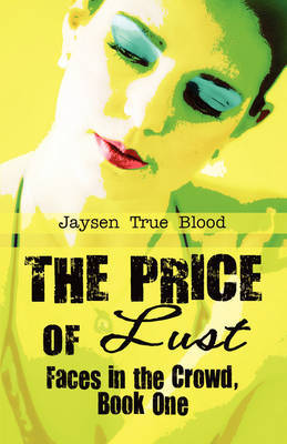The Price of Lust: Faces in the Crowd, Book One by Jaysen True Blood