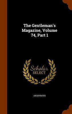 The Gentleman's Magazine, Volume 74, Part 1 by * Anonymous