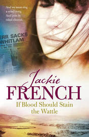 If Blood Should Stain the Wattle by Jackie French