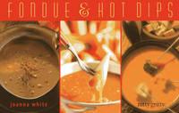 Fondue & Hot Dips by Joanna White