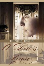 A Doll's House by Henrik Johan Ibsen